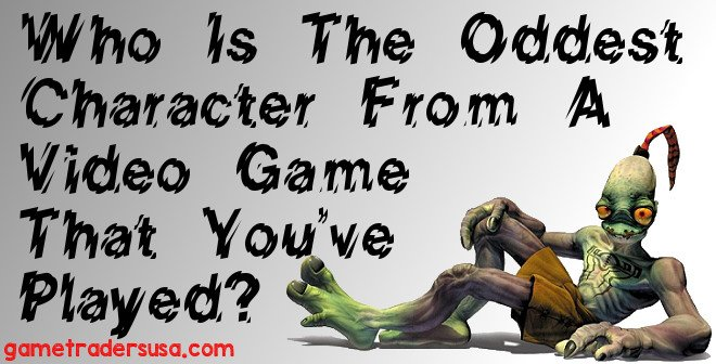Who is the Oddest Character from a Game You've Played?