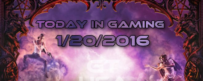 Today in Gaming – 1/20/2016