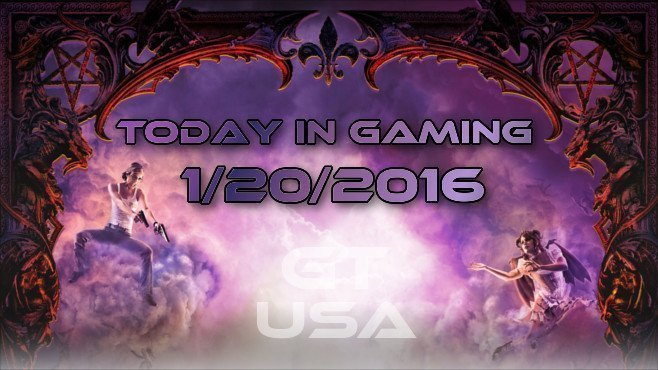 Today in Gaming - 1/20/2016