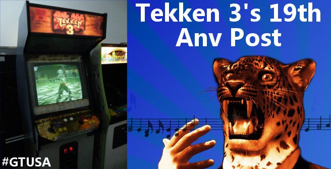 Guess What Fight Fans? Its Tekken 3's 19th Anniversary - #GTUSA 1