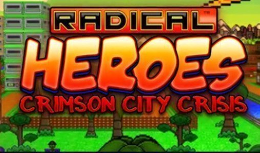 Radical Heroes: Crimson City Crisis - #GTUSA 2