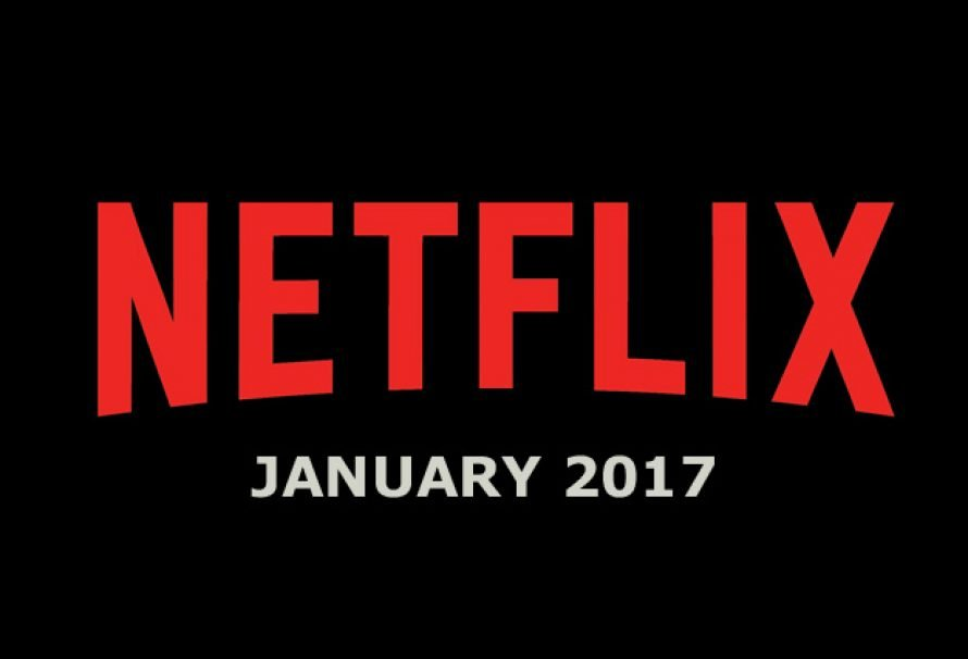 Netflix January 2017 – In With The New, Out With The Old